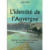 L'IDENTITE DE L'AUVERGNE (AUVERGNE - BOURBONNAIS - VELAY) Mythe ou réalité historique