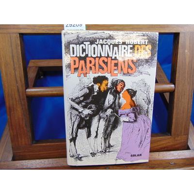 Robert Jacques : Dictionnaire des Parisiens. avec un envoi de  l'auteur...