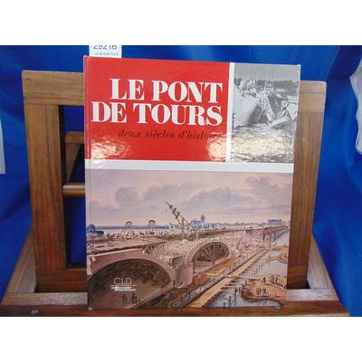 Collectif  : Le pont de Tours Deux siècles d'histoire...
