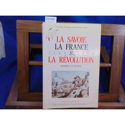 Townley Corinne et : La Savoie La France et la Révolution. repère et échos. 1789 1799...