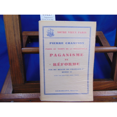 Champion Pierre : Paganisme et réforme. fin du règne de François premier. henri II...