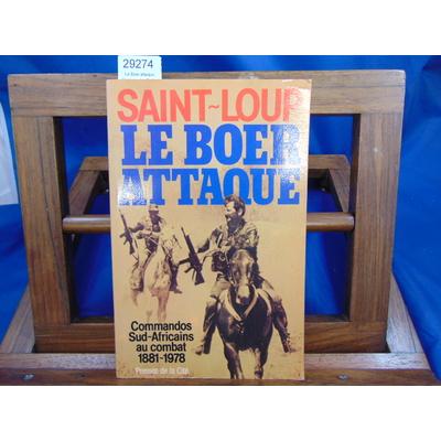 Saint-Loup  : Le Boer attaque. Commandos Sud-Africains au combat 1881-1978...