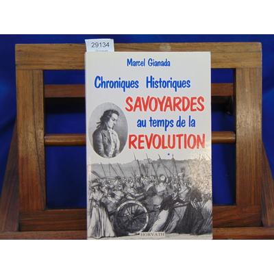 Gianada Marcel : Chroniques historiques Savoyardes au temps de la Révolution...
