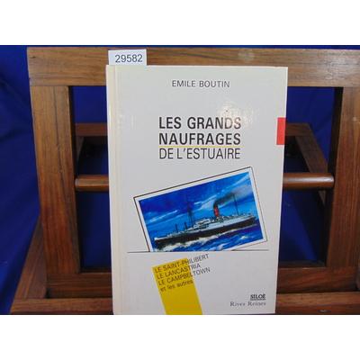BOUTIN EMILE : Les grands naufrages de l'estuaire de la Loire : le Saint-Philibert, le Lancastria, le Campbelt