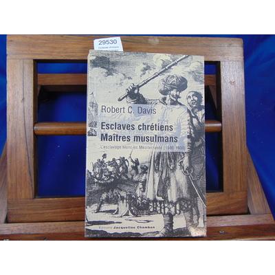 Davis Robert C : Esclaves chrétiens, maîtres musulmans : L'esclavage blanc en Méditerranée (1500-1800) ...