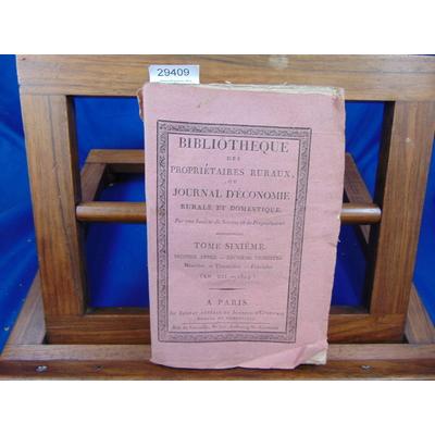 Collectif  : Bibliothèque des prioritaires ruraux, ou journal d'économie rurale et domestique. Tome 6 (an XII-