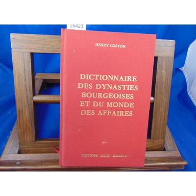 Coston Henry : Dictionnaire des dynasties Bourgeoises et du monde des affaires...