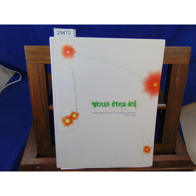 Vergne  : vous êtes ici. Fonds régional d'Art contemporain auvergne  2000 2006...