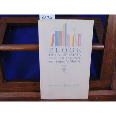 Baptiste-Marrey  : Eloge de la librairie avant qu'elle ne meure...