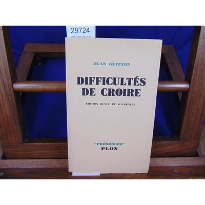 Guitton Jean : Difficultés de croire...