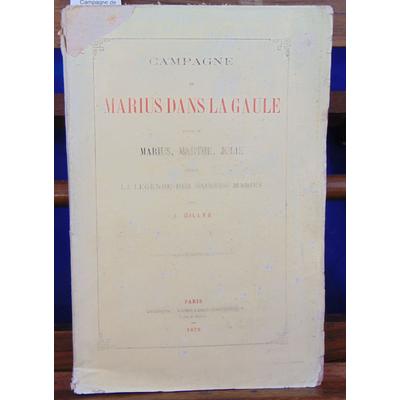 Gilles J : Campagne de Marius dans la Gaulle, suivie de Marius, Marthe, Julie devant la légende des Saintes Ma