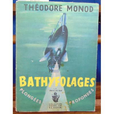 Monod théodore : Bathyfolages. Plongées profondes (1948-1954)...
