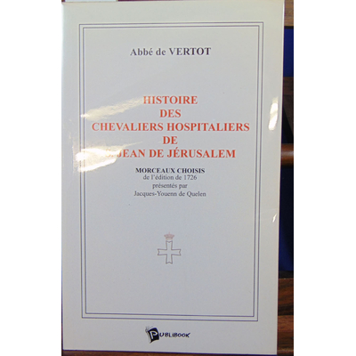 Vertot Abbé de : Histoire des chevaliers hospitaliers de Saint Jean de Jérusalem : morceaux choisis de l'éditi