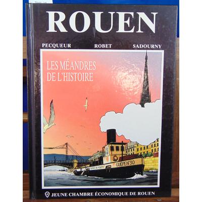 Pecqueur Robet : Rouen : Les méandres de l'histoire ...