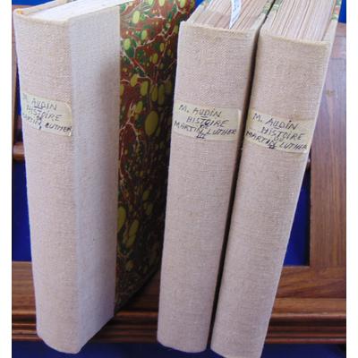 Audin M : Histoire de la vie des écrits et des doctrines de Martin Luther en 3 volumes...