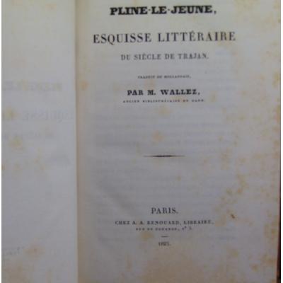 Wallez traduit par : Pline-Le-Jeune, esquisse littéraire du siècle de Trajan...