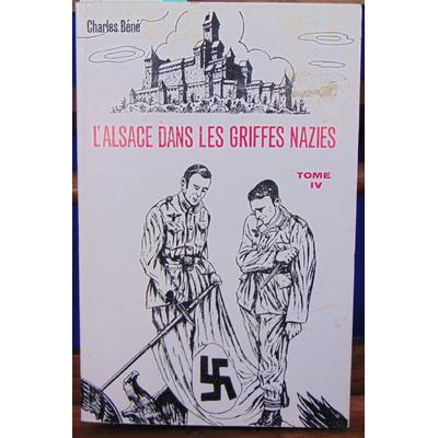 Béné charles : L'Alsace dans les griffes naziestome IV : les communistes alsaciens, la jeunesse alsacienne dan