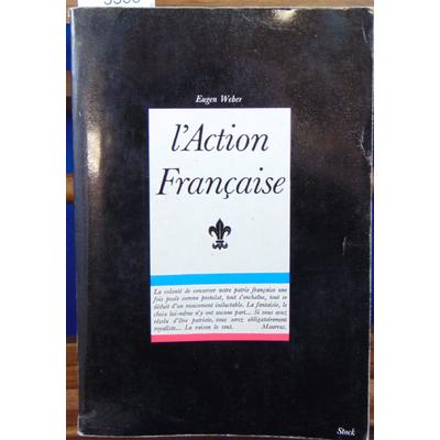 Weber eugen : L'Action Française...