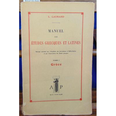 Laurand  : Manuel des études Grecques et latines. tome 1 : Grèce...