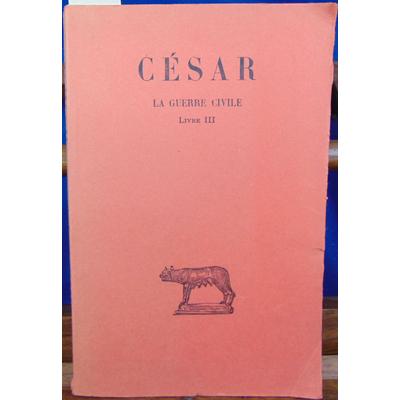 César  : La guerre civile.Tome 2, livre III Troisieme...