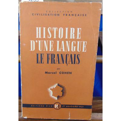 Cohen marcel : Histoire d'une langue : Le Français. Des Origines à nos jours....