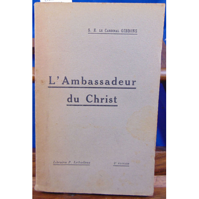 Gibbons Cardinal : L'Ambassadeur du Christ...