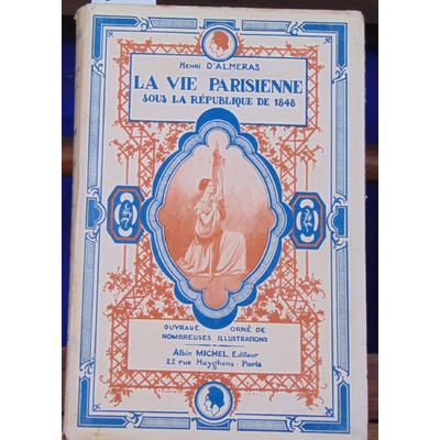 ALMERAS Henri d : La vie Parisienne sous la République de 1848...