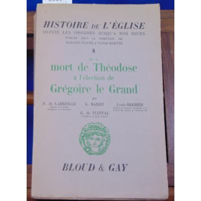 BARDY G.) & LABRIOLLE : histoire de l'église -4 De la mort de Théodose à l'élection de Grégoire le Grand...