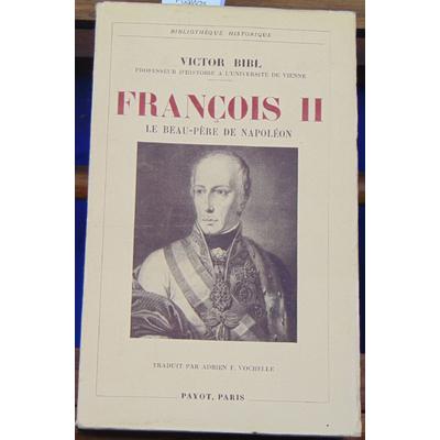 Bibl Victor : FRANCOIS II LE BEAU PERE DE NAPOLEON (1768 - 1835)....