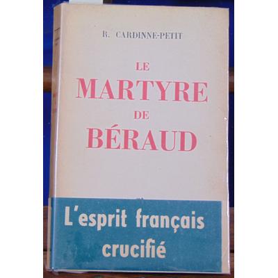 Cardinne-Petit  : Le martyre de Béraud ...