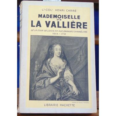 CARRE Henri Lt : Mademoiselle De La Vallière, De la Cour de Louis XIV aux Grandes Carmélites (1644-1710)...