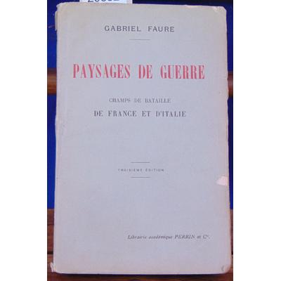 Faure Gabriel : Paysages de guerre. Champs de bataille de France et d'Italie...
