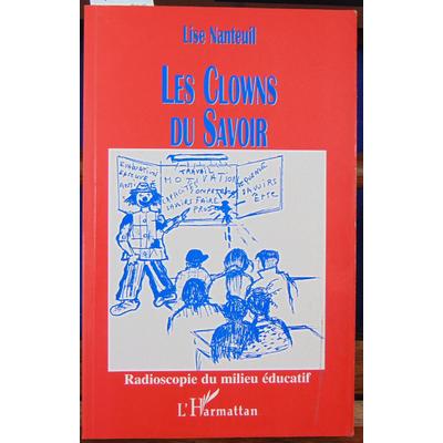 Nanteuil Lise : Clowns Du Savoir radioscopie du milieu éducatif...