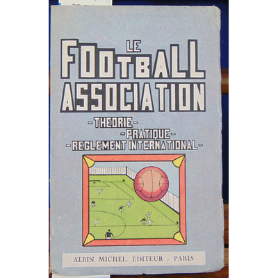 Monitor louis : le football association . théorie pratique réglement international...