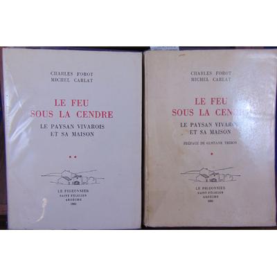 FOROT charles : Le feu sous la cendre - Le paysan vivarois et sa maison. tome 1 et 2...