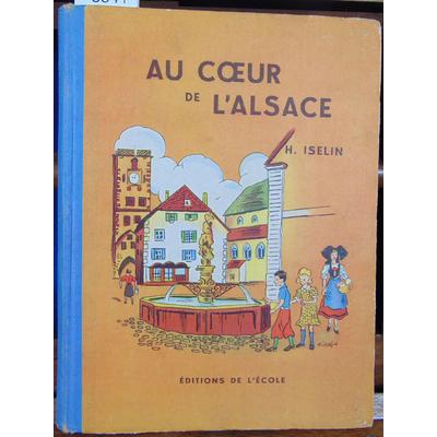Iselin H : Au coeur de l'Alsace : . Collaboration pédagogique de A. M. Gasztowtt. Illustrations de l'auteur ..
