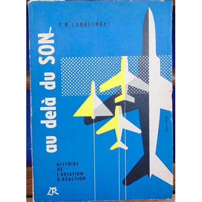 LAMBERMONT P.M : Au-delà du son. Histoire de l'aviation à réaction...