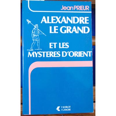 Prieur Jean : Alexandre le Grand et les mystères d'Orient ...