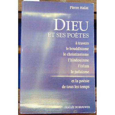 Haiat Pierre : Dieu et ses poètes : A travers le bouddhisme, le christianisme, l'hindouisme, l'islam, le judaï