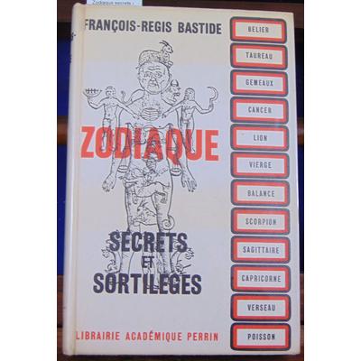 Bastide François-régis : Zodiaque secrets et sortilèges...
