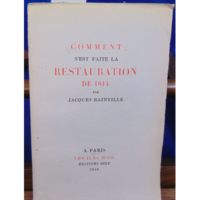 Bainville Jacques : Comment s'est faite la restauration de 1814...