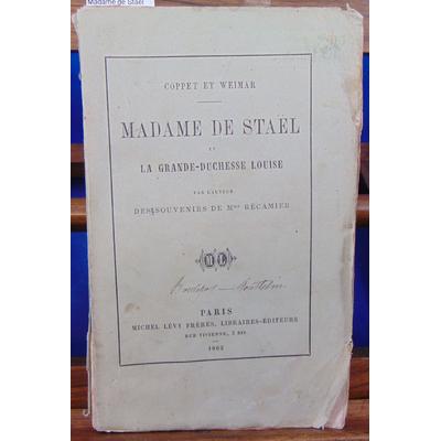 COPPET WEIMAR : Madame de Staël et la Grande-Duchesse Louise par l'auteur des souvenirs de Mme Récamier ...
