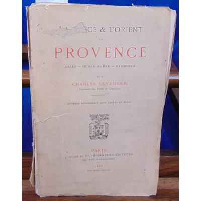 LENTHERIC Charles : La Grèce & l'Orient en Provence. Arles - Le Bas Rhône - Marseille....