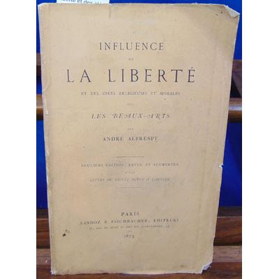 ALBRESPY André : influence de la liberté et des idées religieuses et morales sur les beaux-arts...
