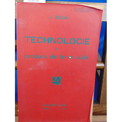 Bodin Victor : Technologie des produits de terre cuite...