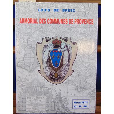 Bresc louis de : Armorial des communes de Provence ou Dictionnaire géographique et héraldique des villes et vi