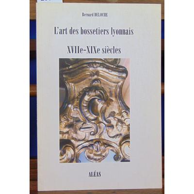 Deloche Bernard : L'art des bossetiers Lyonnais XVIIe-XIXe siècles ...