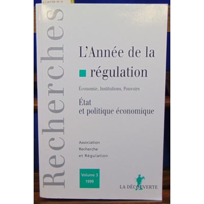 Association recherche  : L'année de la régulation 1999, volume 3. Etat et politique économique ...