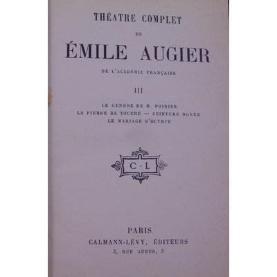 AUGIER Emile : théatre complet . tome 3 : Le gendre de M. Poirier - la pierre de touche - ceinture dorée - le