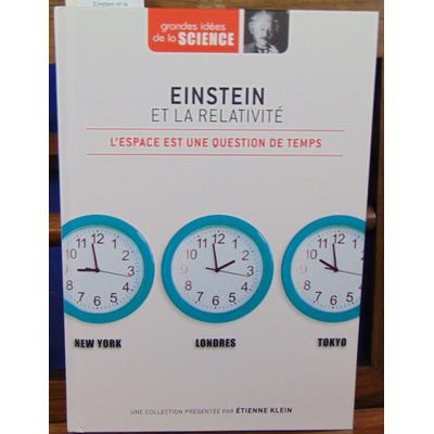 Klein Etiennea : Einstein et la relativité. L'espace est une question de temps...